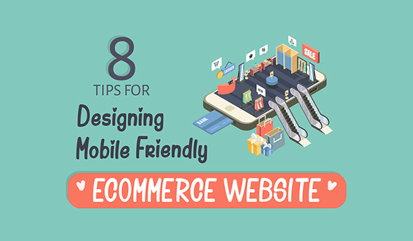 8 Tips For Creating a Mobile Friendly Ecommerce Website [Infographic]
