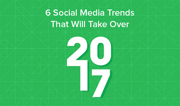 6 Social Media Trends That Will Take Over in 2017 [Infographic]