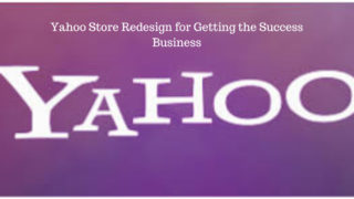 Yahoo Store Redesign for Getting the Success Business