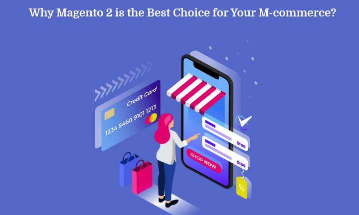 Why Magento 2 is the Best Choice for Your M-commerce?